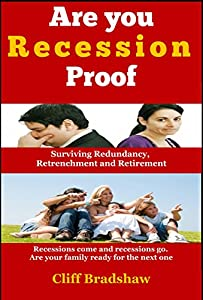 Are You Recession Proof: Surviving Redundancy,Retrenchment and Retirement by Cliff Bradshaw