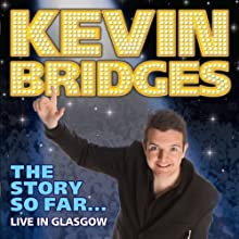 Kevin Bridges - The Story So Far...Live in Glasgow  by Kevin Bridges Narrated by Kevin Bridges