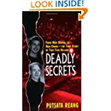 Deadly Secrets: From High School to High Crime--the True Story of Two Teen Killers by Putsata Reang