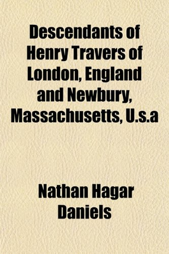 Descendants of Henry Travers of London, England and Newbury, Massachusetts, U.s.a