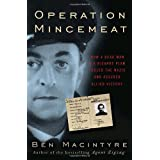 Operation Mincemeat: How a Dead Man and a Bizarre Plan Fooled the Nazis and Assured an Allied Victoryby Ben Macintyre