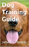Dog Training Guide : Complete Edition
