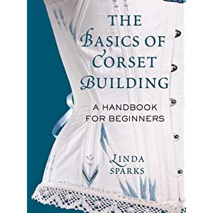 The Basics of Corset Building: A Handbook for Beginners [Hardcover]