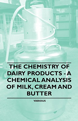 The Chemistry of Dairy Products - A Chemical Analysis of Milk, Cream and Butter by Various