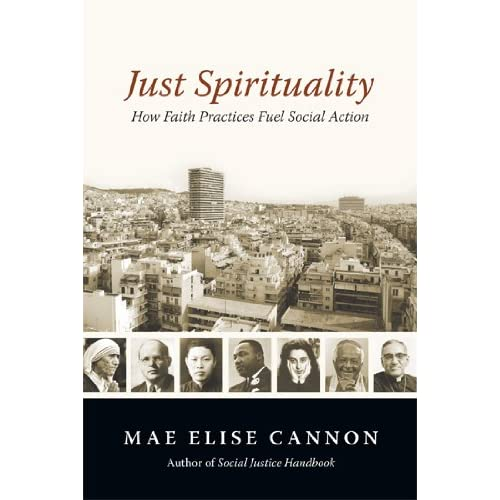 Just Spirituality: How Faith Practices Fuel Social Action Cannon, Mae Elise