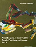 Artist Eugene J. Martin s 2003 Acrylic Paintings on Canvas, Part II