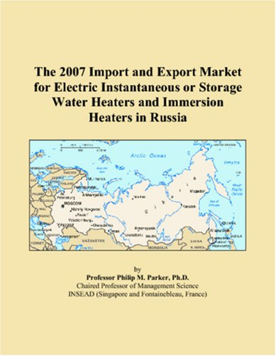 The 2007 Import And Export Market For Electric Instantaneous Or Storage Water Heaters And Immersion Heaters In Russia