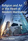 img - for Religion and Art in the Heart of Modern Manhattan: St. Peter's Church and the Louise Nevelson Chapel book / textbook / text book