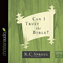 Can I Trust the Bible?: Crucial Questions Series, Book 2 (       UNABRIDGED) by R. C. Sproul Narrated by Bob Souer