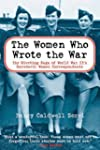 The Women Who Wrote the War: The Comp...