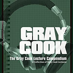 The Gray Cook Lecture Compendium Audiobook