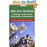 Ab ins Grüne - Ausflüge rund um die Ruhrstädte und Düsseldorf: 56 Ausflugsziele: Radtouren, Wanderungen, Freizeitspaß...