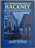 The London Borough Hackney in Old Photographs - before 1914 David Mander