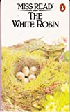 THE WHITE ROBIN (0140054707) by Miss Read