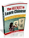 The Secret to Learn Chinese: Learn the tricks to become fluent in Chinese on your own and without taking classes.