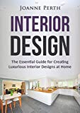 Interior Design: The Essential Guide for Creating Luxurious Interior Designs at Home (Decoration on a Budget, Home Decorating, Decorating Design, Interior ... Lighting Design, Luxurious House Design)
