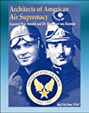 img - for Architects of American Air Supremacy: General Hap Arnold and Dr. Theodore von Karman - Conceptualizing the Future Air Force book / textbook / text book