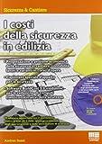 I costi della sicurezza in edilizia. Con CD-ROM