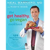 The Get Healthy, Go Vegan Cookbook: 125 Easy and Delicious Recipes to Jump-Start Weight Loss and Help You Feel Great ~ Neal D. Barnard