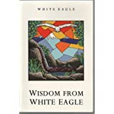 Wisdom from White Eagleby White Eagle