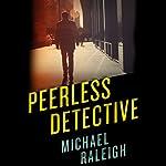 Peerless Detective   Michael Raleigh