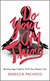 img - for Do Your Om Thing: Bending Yoga Tradition to Fit Your Modern Life book / textbook / text book
