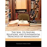 [( The Soil, Its Nature, Relations, and Fundamental Principles of Management )] [by: Franklin Hiram King] [Jan...