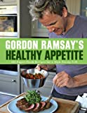 Gordon Ramsays Healthy Appetite: 125 Super-Fresh Recipes for a High-Energy Life