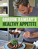 Gordon Ramsays Healthy Appetite: 125 Super-Fresh Recipes for a High-Energy Life