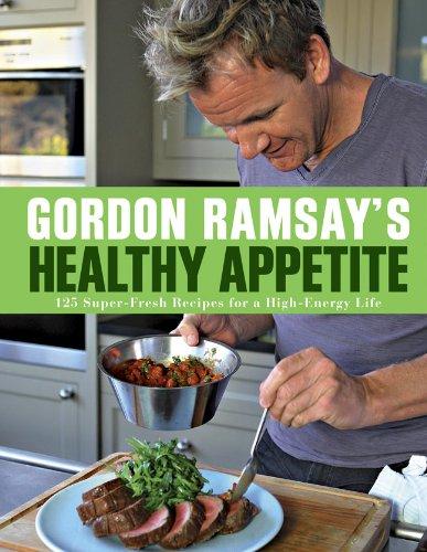 Gordon Ramsay's Healthy Appetite: 125 Super-Fresh Recipes for a High-Energy Life - Gordon Ramsay