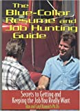 The Blue Collar Resume and Job Hunting Guide: Secrets to Getting the Job You Really Want