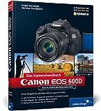 Holger Haarmeyer Canon EOS 600D. Das Kamerahandbuch: Ihre Kamera im Praxiseinsatz