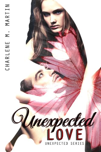 Unexpected Love (Unexpected Series) by Charlene Martin