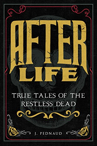 After Life; True Tales Of The Restless Dead by J. Pednaud ebook deal