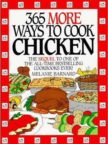 365 More Ways to Cook Chicken (365 ways) by Melanie Barnard