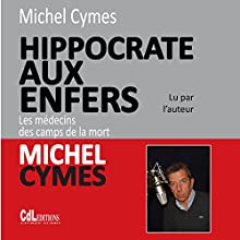 Hippocrate aux enfers : les médecins des camps de la mort | Livre audio Auteur(s) : Michel Cymes Narrateur(s) : Michel Cymes