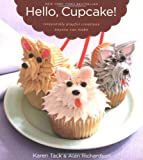 img - for Hello, Cupcake!: Irresistibly Playful Creations Anyone Can Make book / textbook / text book