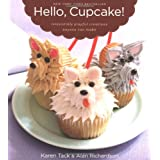 Hello, Cupcake!: Irresistibly Playful Creations Anyone Can Makeby Karen Tack