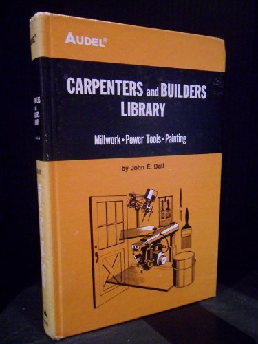 Millwork, power tools, painting (Carpenters and builders library / by John E. Ball)