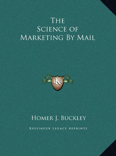 The Science of Marketing by Mail the Science of Marketing by Mail