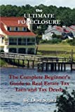 img - for The Ultimate Foreclosure Kit: The Complete Beginner's Guide to Real Estate Tax Lien and Tax Deeds book / textbook / text book