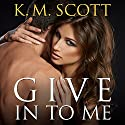 Give In to Me: Heart of Stone, Book 3 Audiobook by K. M. Scott Narrated by Christian Fox, Veronica Meunch