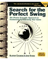 Search For The Perfect Swing: The Proven Scientific Approach To Fundamentaly Improving Your Game