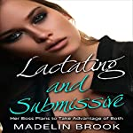 Lactating and Submissive: Her Boss Plans to Take Advantage of Both | Madelin Brook