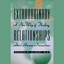 Extraordinary Relationships: A New Way of Thinking About Human Interactions (       UNABRIDGED) by Roberta M. Gilbert Narrated by Judith West