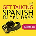 Get Talking Spanish in Ten Days  by Angela Howkins, Juan Kattán-Ibarra Narrated by Teach Yourself Languages