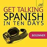 Get Talking Spanish in Ten Days | Angela Howkins,Juan Kattán-Ibarra