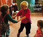 Tanzt und singt!: Rhythmische Spiele...