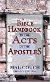 A Bible Handbook to the Acts of the Apostles (0825423600) by Couch, Mal