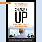 Speaking Up: Surviving Executive Presentations | Frederick Gilbert